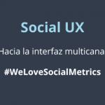 Portada de Social UX, interfaz multicanal | We Love Social Metrics | Lourenço Viana